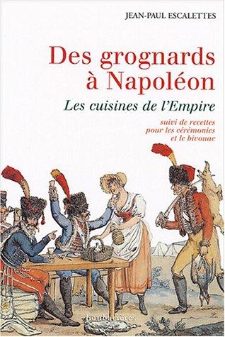 9782862664330: Des grognards à Napoléon : Les cuisines de l'Empire suivi de Recettes pour les cérémonies et le bivouac