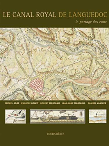 """""""le canal royal de Languedoc ; le partage des eaux"""": Jean-Loup Marfaing, Michel Adg�, ..."""
