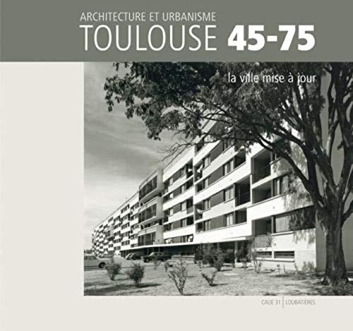 9782862666006: Architecture et urbanisme Toulouse 45-75, la ville mise à jour