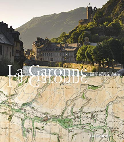 La Garonne (French Edition): Charles Daney, Jean Rami�re, Jean-Loup Marfaing