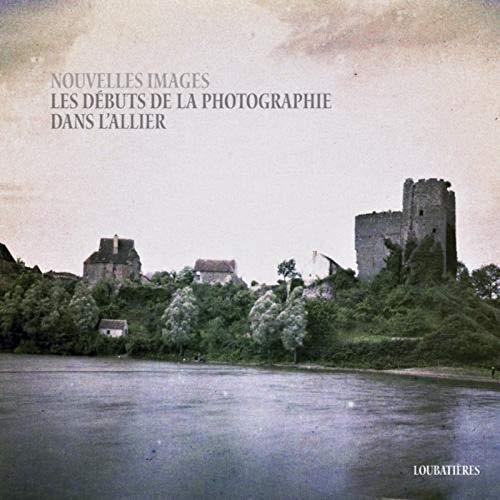 LES DEBUTS DE LA PHOTOGRAPHIE DANS L'ALLIER: Antoine Paillet, Jean-François Chassaing, ...
