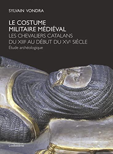 9782862667164: Le costume militaire médiéval : Les chevaliers catalans du XIIIe au début du XVe siècle - Etude archéologique