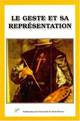 LE GESTE ET SA REPRESENTATION. Littérature et arts d'Espagne (XVIIème-XXème siècle) Collectif ...