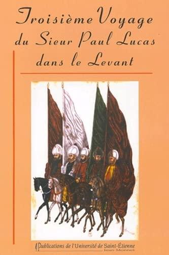 9782862723013: Troisième voyage du Sieur Paul Lucas dans le Levant : Mai 1714 - Novembre 1717