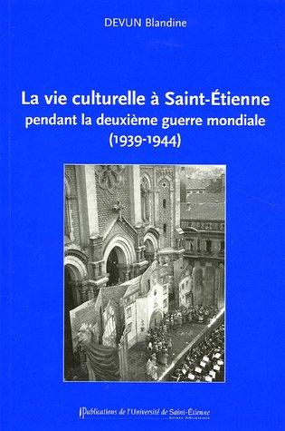 9782862723662: La vie culturelle à Saint-Etienne pendant la deuxième guerre mondiale (1939-1944)