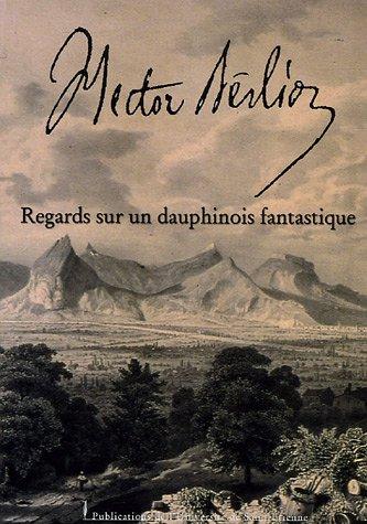 9782862723709: Hector Berlioz : Regards sur un dauphinois fantastique