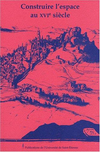 Construire l'espace au XVIe siècle (French Edition): Marie Viallon