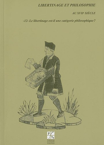 Libertinage et philosophie au XVIIe siecle, 12: Le libertinage est-il une categorie philosophique?:...