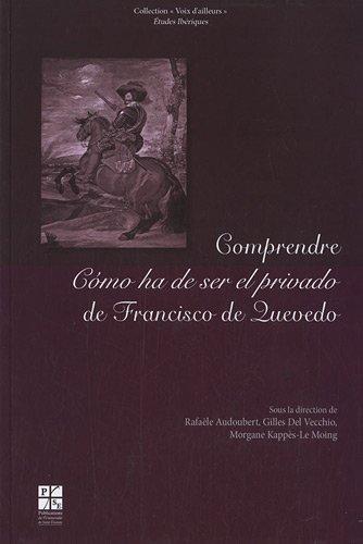 Comprendre como ha de ser el privado de Francisco de Quevedo (French Edition): Gilles Del Vecchio
