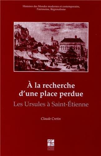 A la recherche d'une place perdue : Les Ursules à Saint-Etienne: Claude Crétin