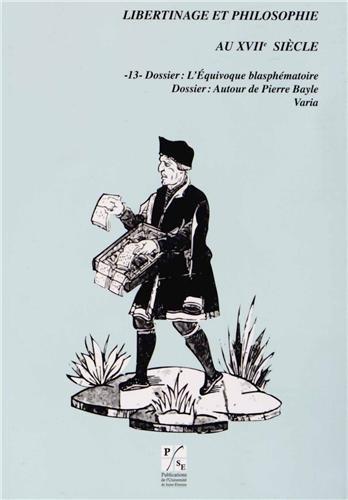 L'Equivoque blasphématoire ; Autour de Pierre Bayle: Antony McKenna, ...