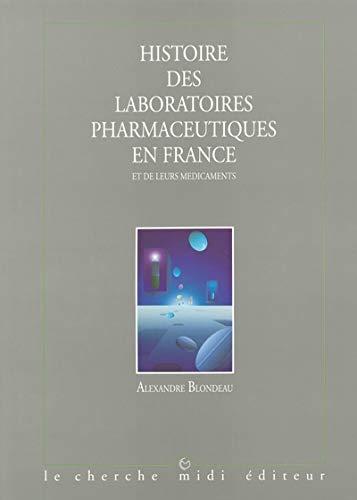 9782862742519: Histoire des laboratoires pharmaceutiques en France et de leurs médicaments: Des préparations artisanales aux molécules du XXIe siècle (French Edition)