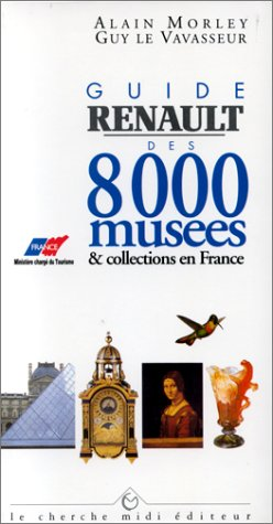 Guide Renault des 8ooo musees et collections: Morley, Alain
