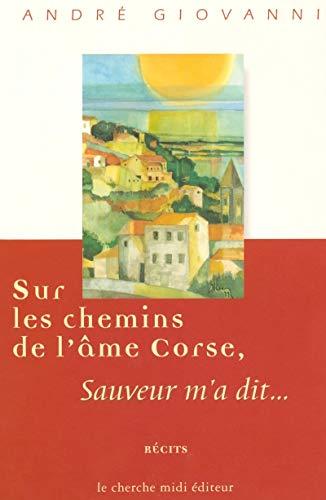 9782862747125: Sur les chemins de l'ame corse, Sauveur m'a dit: Recits (Collection