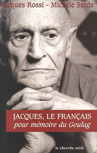 Jacques, le Français : Pour mémoire du Goulag: Rossi, Jacques; Sarde, Michèle