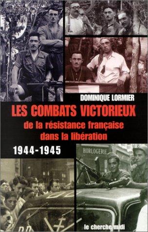 9782862749891: Les Combats victorieux de la résistance française dans la libération 1944-1945