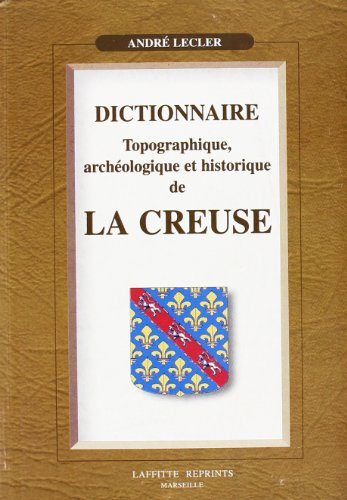 9782862763569: Dictionnaire topographique arch�ologique et histoire de la Creuse