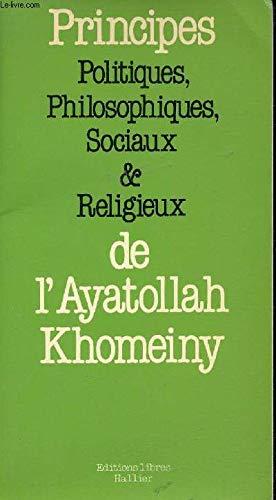 Principes politiques, philosophiques, sociaux et religieux: Extraits de trois ouvrages majeurs de l'ayatollah, Le royaume du docte (Valayate-Faghih), ... (Towzihol-Masael) (French Edition) (2862970298) by Khomeini, Ruhollah