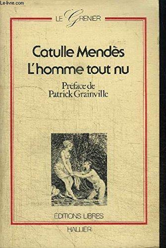 L'Homme tout nu (Le Grenier): Mendès Catulle