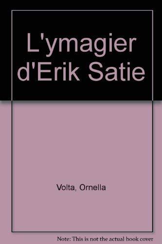 L'Ymagier d'Erik Satie.: Volta, Ornella:
