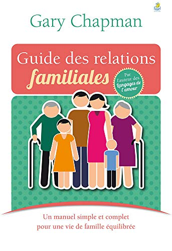 Guide des relations familiales: Gary Chapman
