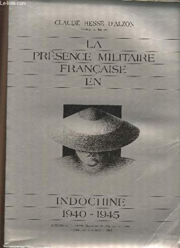 LA PRESENCE MILITAIRE FRANCAISE EN INDOCHINE (1940-1945).: D'ALZON, Claude Hesse,