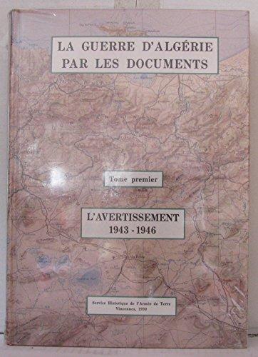 LA GUERRE D'ALGÉRIE PAR LES DOCUMENTS - I - L'AVERTISSEMENT 1943-1946. Sous la ...