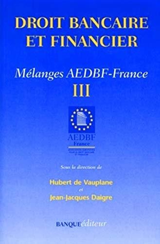 Droit bancaire et financier : Mélanges AEDBEF-France, volume III: Vauplane, Hubert de; ...
