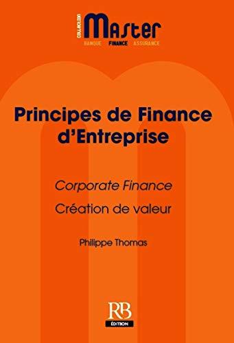 Principes de finance d'entreprise : Corporate Finance, création de valeur: Philippe ...