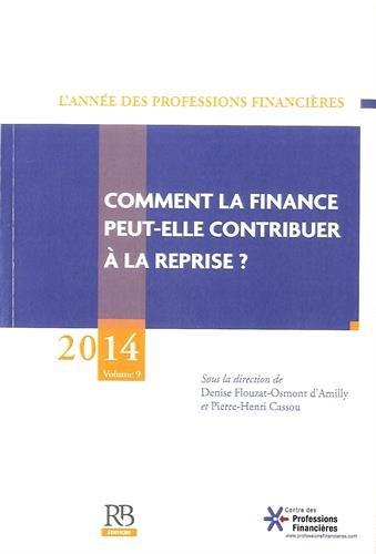 L'année des professions financières, 2014, Volume 9 : Comment la finance ...