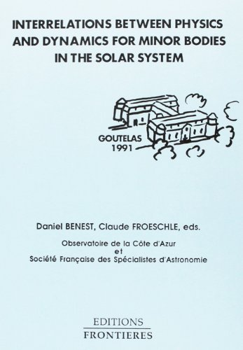 9782863321126: Interrelations between physics and dynamics for minor bodies in the solar system: Comptes rendus de la quinzieme Ecole de printemps d'astrophysique de Goutelas (France), 29 Avril-04 Mai 1991