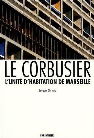 Le Corbusier. L Unité d habitation de Marseille. Avec la collaboration de Jean-Louis Parisis...