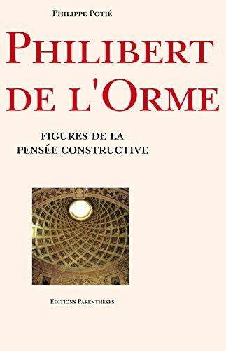 9782863640708: Philibert de L'Orme: Figures de la pense?e constructive (French Edition)