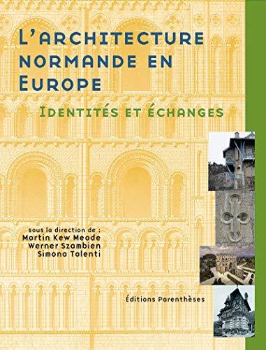 L'architecture normande en Europe : identités et échanges du XIe siècle &...