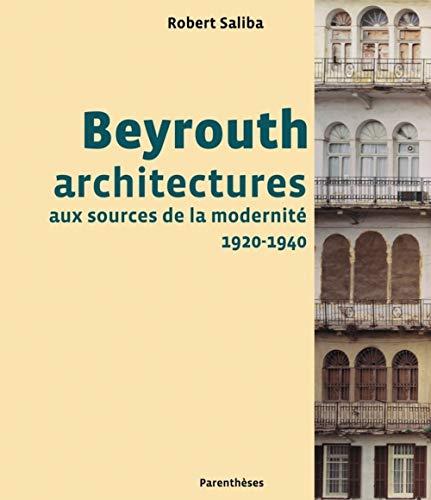 Beyrouth, architectures aux sources de la modernité, 1920-1940: Saliba, Robert