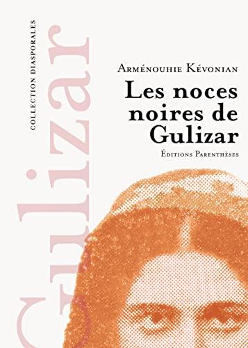 Les noces noires de Gulizar : Suivi: Arménouhie Kévonian, Anahide