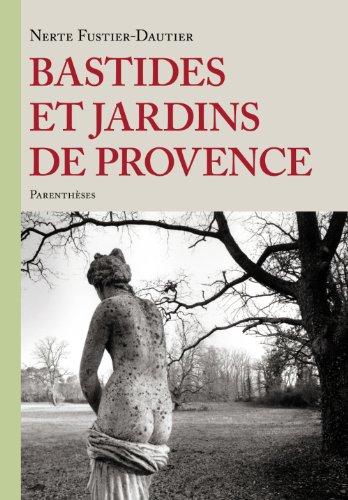 Bastides et jardins de Provence [nouvelle édition]: Fustier-Dautier, Nerte