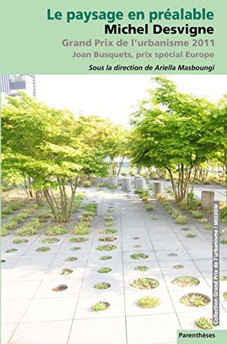 9782863642115: Le paysage en préalable : Michel Desvigne, grand prix de l'urbanisme 2011