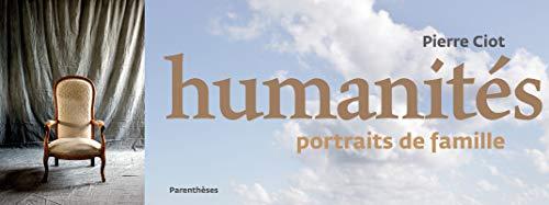 Humanités: portraits de famille: Ciot, Pierre