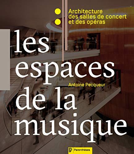 9782863643075: Les espaces de la musique : Architecture des salles de concert et des opéras