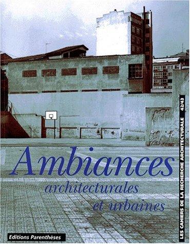 9782863648421: LES CAHIERS DE LA RECHERCHE ARCHITECTURALE N�42/43 3EME TRIMESTRE 1998 : AMBIANCE ARCHITECTURALES ET URBAINES