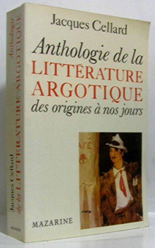 Anthologie de la littérature argotique des origines: Cellard, Jacques