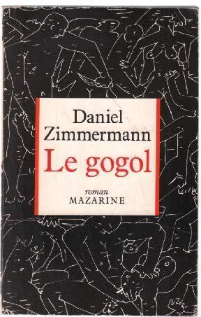 Le Gogol (Roman Mazarine) (French Edition): Zimmermann, Daniel