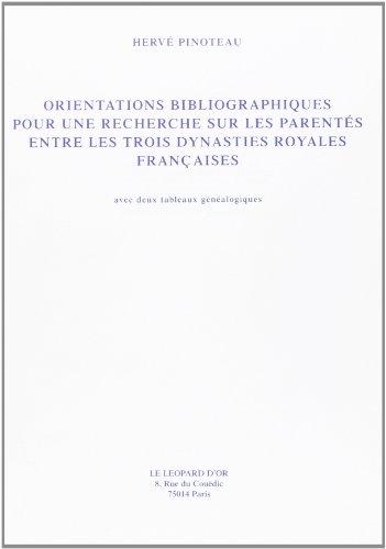 9782863770214: Orientations bibliographiques pour une recherche sur les parentes entre les trois dynasties royales francaises: Avec deux tableaux genealogiques (French Edition)
