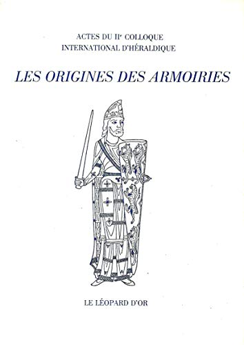Les origines des armoiries (Actes du 2e colloque international d'héraldique, Bressanone/Brixen,...