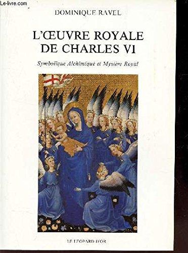 9782863770313: L'Oeuvre royale de Charles VI. Symbolique alchimique et mystère royal