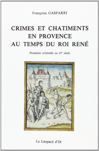CRIMES ET CHÂTIMENTS EN PROVENCE AU TEMPS DU ROI RENÉ . Procédure Criminelle au...