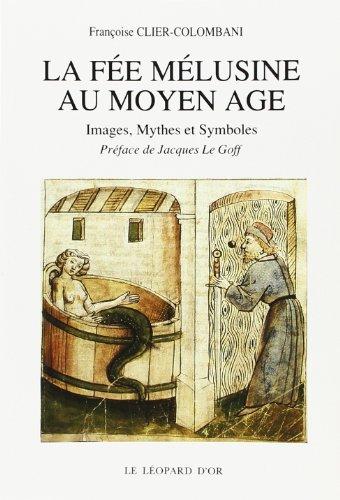 LA FEE MELUSINE AU MOYEN-AGE . Mythes , images , symboles . ------ Préface de Jacques Le ...