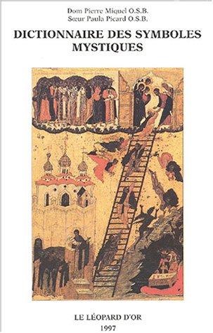 Dictionnaire des symboles mystiques: MIQUEL ( Dom Pierre ) & PICARD ( Soeur Paula ) [ O.S.B. ]