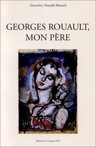 Georges Rouault , mon père: NOUAILLE-ROUAULT ( Geneviève. )